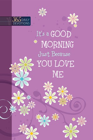 It's a Good Morning Just Because You Love Me