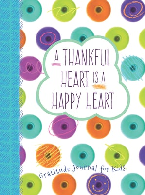 A Thankful Heart Is a Happy Heart: A Gratitude Journal for Kids