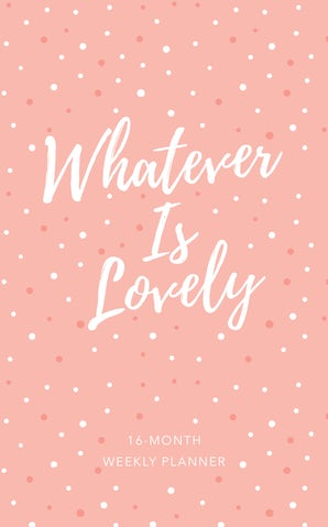 Whatever Is Lovely 2019 Planner