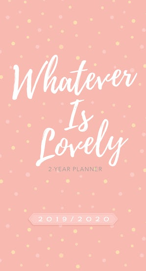 Whatever Is Lovely 2019 - 2020 Planner