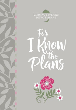 For I Know the Plans (Morning & Evening devotional)