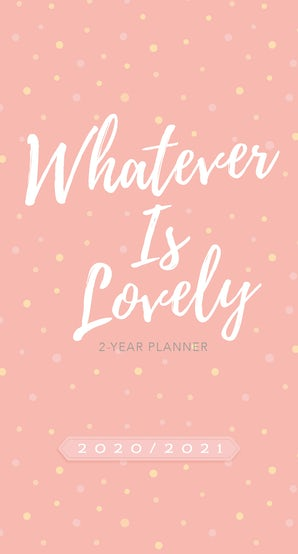 Whatever Is Lovely 2020 - 2021 Planner