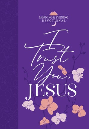 I Trust You, Jesus Morning & Evening Devotional