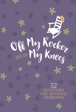 Off My Rocker and On My Knees (Faux Leather Gift Edition)